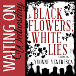 Waiting On Wednesday: Black Flowers, White Lies